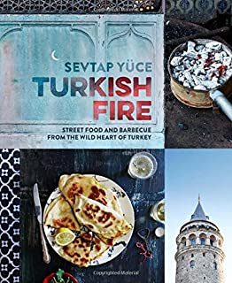 Turkish flavors recipes from a seaside caf sevtap yuce turkish fire street food and barbecue from the wild heart of turkey forumfinder Image collections