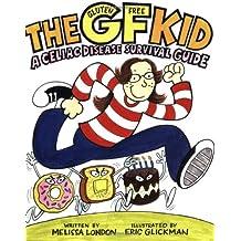 The GF Kid:  A Celiac Disease Survival Guide