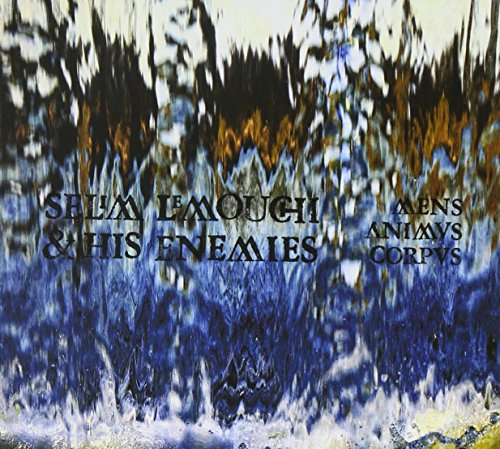 Selim & His Enemies Lemouchi: Mens Animus Corpus (Audio CD)