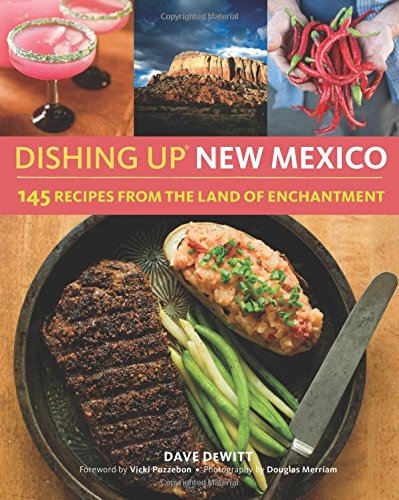 Dishing Up(r) New Mexico: 145 Recipes from the Land of Enchantment