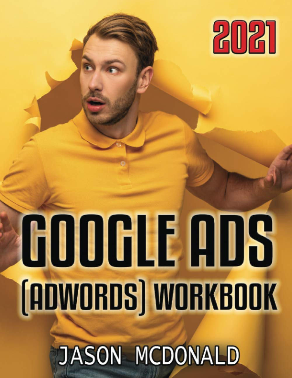 Google Ads (AdWords) Workbook: Advertising on Google Ads, YouTube, & the Display Network (2021 Google Ads (AdWords))