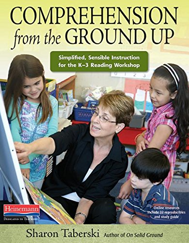 (Comprehension from the Ground Up: Simplified, Sensible Instruction for the K-3 Reading Workshop)