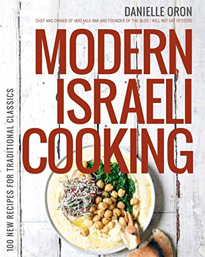 Modern Israeli Cooking: 100 New Recipes for Traditional Classics by Danielle Oron