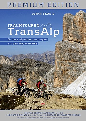 Traumtouren Transalp Premium Edition: 20 neue Alpenüberquerungen mit dem Mountainbike
