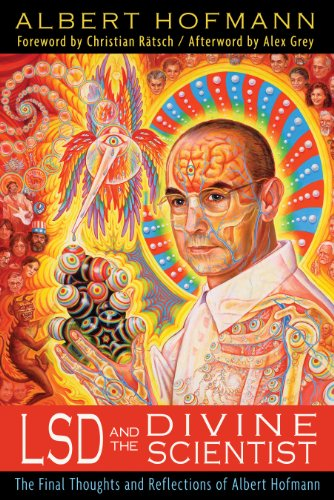 LSD and the Divine Scientist: The Final Thoughts and Reflections of Albert Hofmann