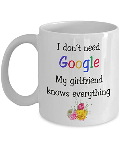 i dont need google my girlfriend knows everything coffee ceramic mug