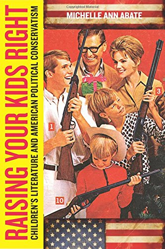 Raising Your Kids Right: Children's Literature and American Political Conservatism (Rutgers Series in Childhood Studies) PDF