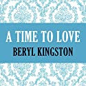 A Time to Love Audiobook by Beryl Kingston Narrated by Cat Gould