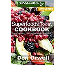 Superfoods Today Cookbook: Second Edition : Over 200 Quick & Easy Gluten Free Low Cholesterol Whole Foods Recipes full of Antioxidants & Phytochemicals (Natural Weight Loss Transformation Book 32)
