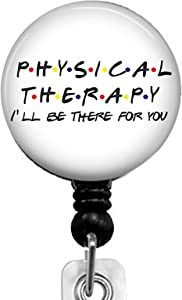 Physical Therapy and Friends-I'll be There for You Retractable Badge Reel with Alligator Clip,Name Nurse ID Card Badge Holder Reel, Decorative Custom Badge Holder