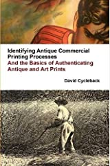 Identifying Antique Commercial Printing Processes, And the Basics of Authenticating Antique and Art Prints