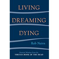 Living, Dreaming, Dying: Practical Wisdom Fro the Tibetan Book of the Dead