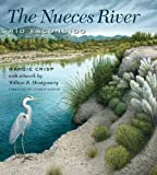 img - for The Nueces River: R o Escondido (River Books, Sponsored by The Meadows Center for Water and the Environment, Texas State University) book / textbook / text book