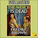 The Wench Is Dead Audiobook by Fredric Brown Narrated by William Coon
