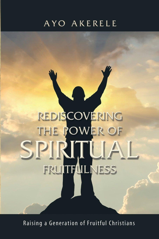 Rediscovering the Power of Spiritual Fruitfulness: Raising a Generation of Fruitful Christians pdf