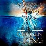 Trials of Boy Kings: Chosen King, Book 2 | M J Sewall