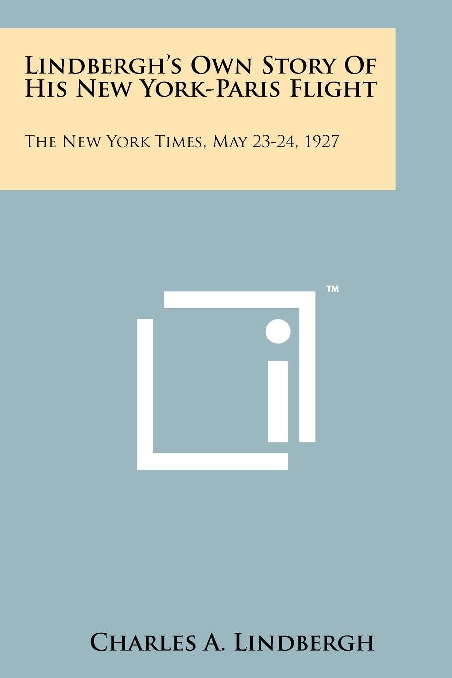 Download Lindbergh's Own Story Of His New York-Paris Flight: The New York Times, May 23-24, 1927 pdf epub
