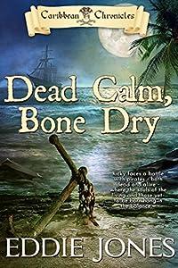 Dead Calm, Bone Dry (Caribbean Chronicles Book 2)