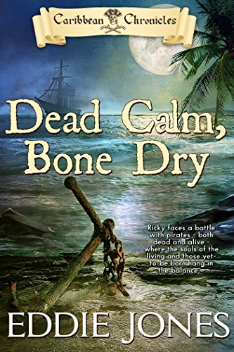 Dead Calm, Bone Dry (Caribbean Chronicles Book 2) by [Jones, Eddie]