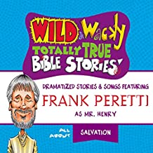 Wild and Wacky Totally True Bible Stories: All About Salvation