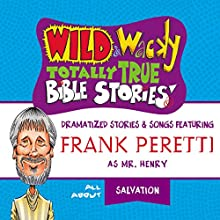 Wild and Wacky Totally True Bible Stories: All About Salvation Audiobook by Frank Peretti Narrated by  full cast