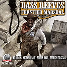 Bass Reeves Frontier Marshal: Volume 2 Audiobook by Milton Davis, Michael Black, Mel Odom, Derrick Ferguson Narrated by Stuart Gauffi