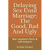 Delaying Sex Until Marriage; The Good, Bad And Ugly: War between flesh & self-esteem