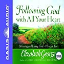 Following God With All Your Heart: Believing and Living God's Plan for You Audiobook by Elizabeth George Narrated by Elizabeth George