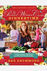 The Pioneer Woman Cooks: Dinnertime - Comfort Classics, Freezer Food, 16-minute Meals, and Other Delicious Ways to Solve Supper Hardcover