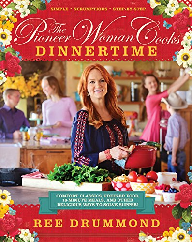 The Pioneer Woman Cooks: Dinnertime - Comfort Classics, Freezer Food, 16-minute Meals, and Other Delicious Ways to Solve Supper by HarperCollins