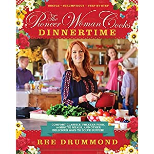 The Pioneer Woman Cooks: Dinnertime – Comfort Classics, Freezer Food, 16-minute Meals, and Other Delicious Ways to Solve Supper 61guHHQ2ENL