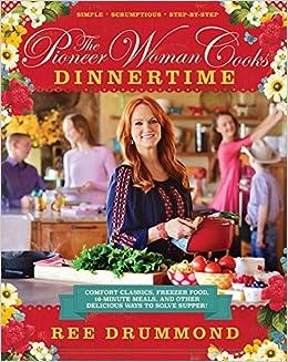 The Pioneer Woman Cooks: Dinnertime - Comfort Classics