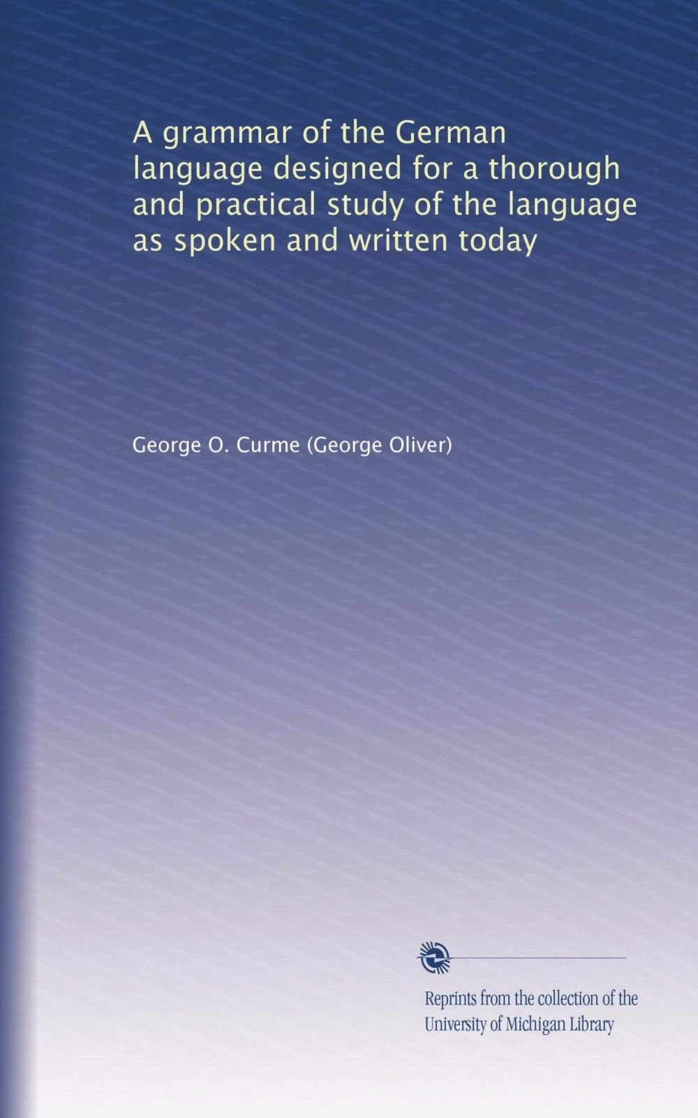 A grammar of the German language designed for a thorough and practical study of the language as spoken and written today ePub fb2 ebook