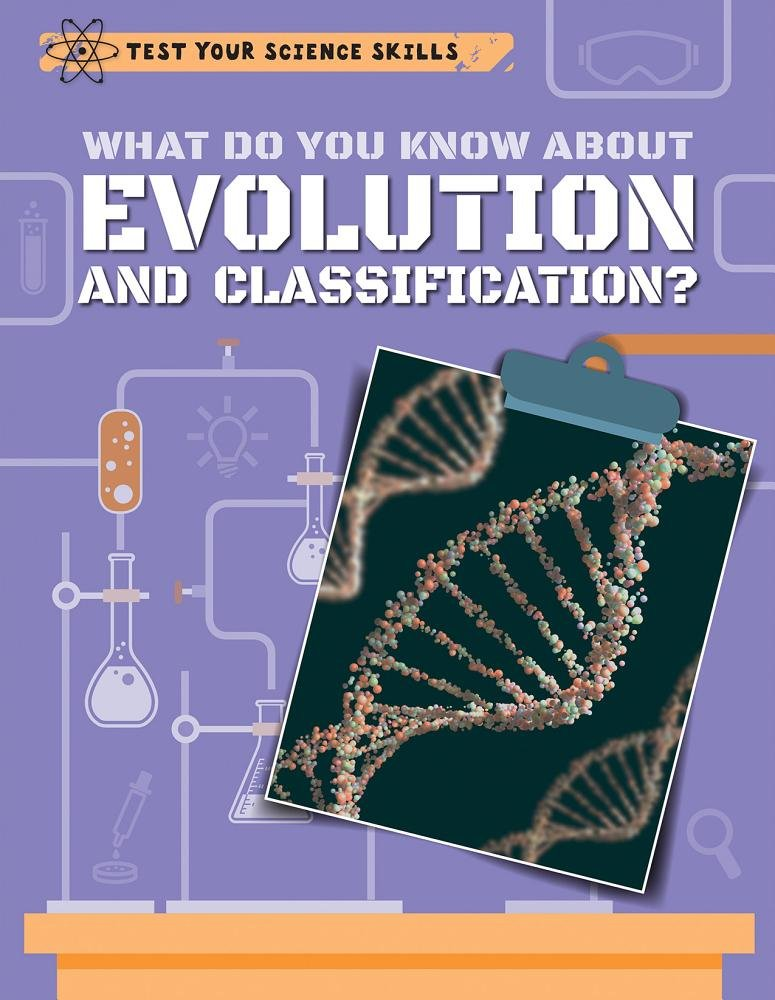 What Do You Know About Evolution and Classification? (Test Your Science Skills)