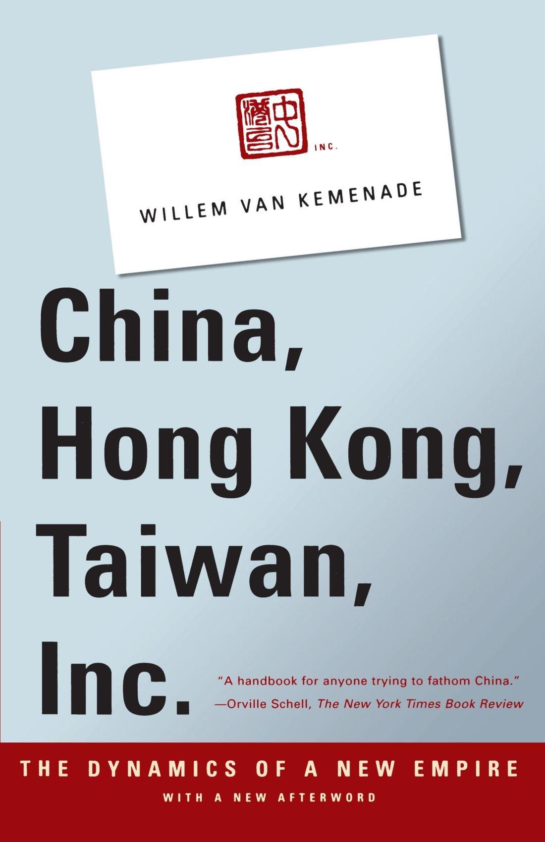 China, Hong Kong, Taiwan, Inc.: The Dynamics of a New Empire: Willem ...