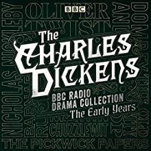 The Charles Dickens BBC Radio Drama Collection: The Early Years: Seven BBC Radio Full-Cast Dramatisations Radio/TV Program by Charles Dickens Narrated by Alex Jennings, Anna Massey, Bill Nighy, Julia McKenzie, Pam Ferris, Phil Daniels, Robert Glenister, Sandi Toksvig, Tim McInnerny