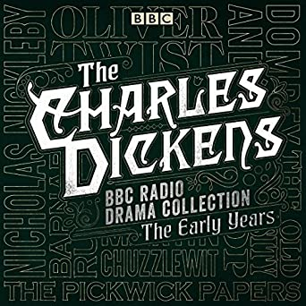 The Charles Dickens BBC Radio Drama Collection: The Early
