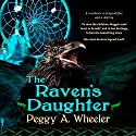 The Raven's Daughter Audiobook by Peggy A. Wheeler Narrated by Joe Hempel