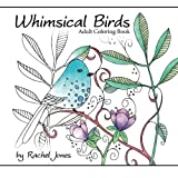 Adult Coloring Book: Whimsical Birds: A Stress Relieving Coloring Book For Adults