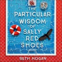 The Particular Wisdom of Sally Red Shoes Audiobook by Ruth Hogan Narrated by To Be Announced