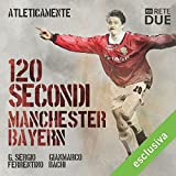 img - for 120 secondi - Manchester-Bayern (Atleticamente) book / textbook / text book