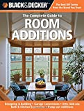 Black & Decker The Complete Guide to Room Additions: Designing & Building *Garage Conversions *Attic Add-ons *Bath & Kitchen Expansions *Bump-out Additions (Black & Decker Complete Guide)