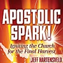 Apostolic Spark: Igniting the Church for the Final Harvest Audiobook by Jeff Hartensveld, Randy Hearst (foreword) Narrated by Jeff Hartensveld