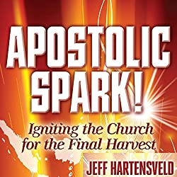 Apostolic Spark: Igniting the Church for the Final Harvest