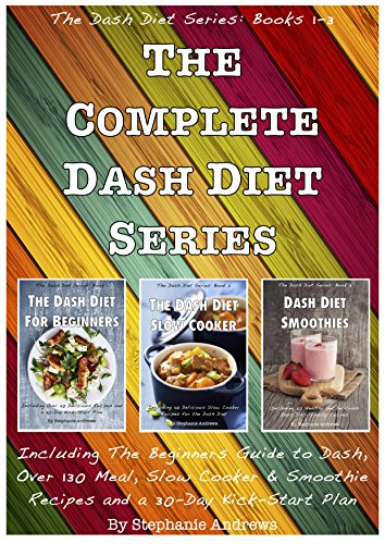 The Complete Dash Diet Series - Books 1 to 3 (The Dash Diet Series Book 4) by Stephanie Andrews