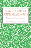 Language Arts to Communication Arts, Robert Wolsch, 073885204X