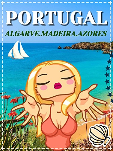 Portugal Vacations (Algarve, Madeira, Azores): Travel Europe. Overview of the best places to visit in Algarve, Madeira, Azores Islands (Faro, Albufeira, Lagos, Alvor, Azores, Madeira, Atlantic Ocean) (Best Places In Azores)