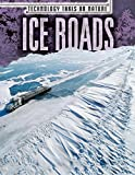 img - for Ice Roads (Technology Takes on Nature) book / textbook / text book