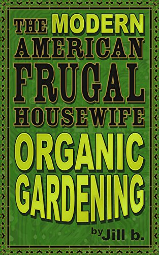 The Modern American Frugal Housewife Book #2: Organic Gardening