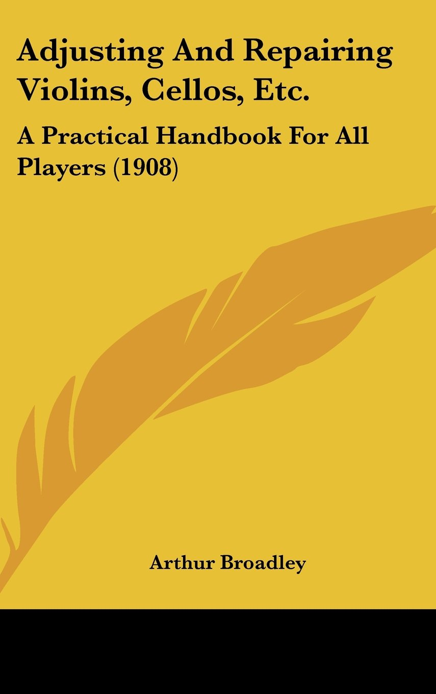 Read Online Adjusting And Repairing Violins, Cellos, Etc.: A Practical Handbook For All Players (1908) PDF ePub fb2 ebook